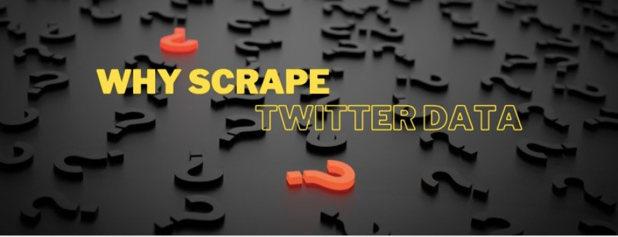 why scrape Twitter data