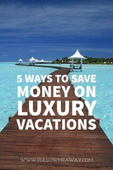 5 Ways To Save Money On Luxury Vacations | How To Travel For Cheap | Budget Travel Tips | How To Save On Travel | How To Save Money On Vacations | Best Budget Travel Tips And Tricks