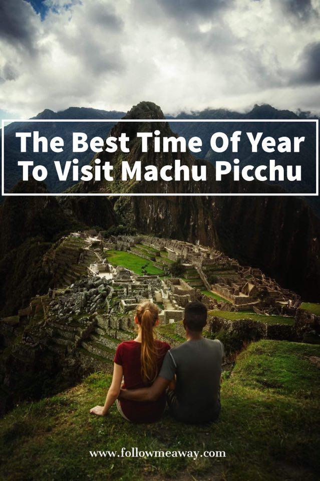 The Best Time To Go To Machu Picchu | The Best Time To Travel To Machu Pichhu | When To Travel To Peru | Best Time Of Year To Visit Machu Picchu | How To Get To Machu Picchu | Machu Picchu Travel Tips