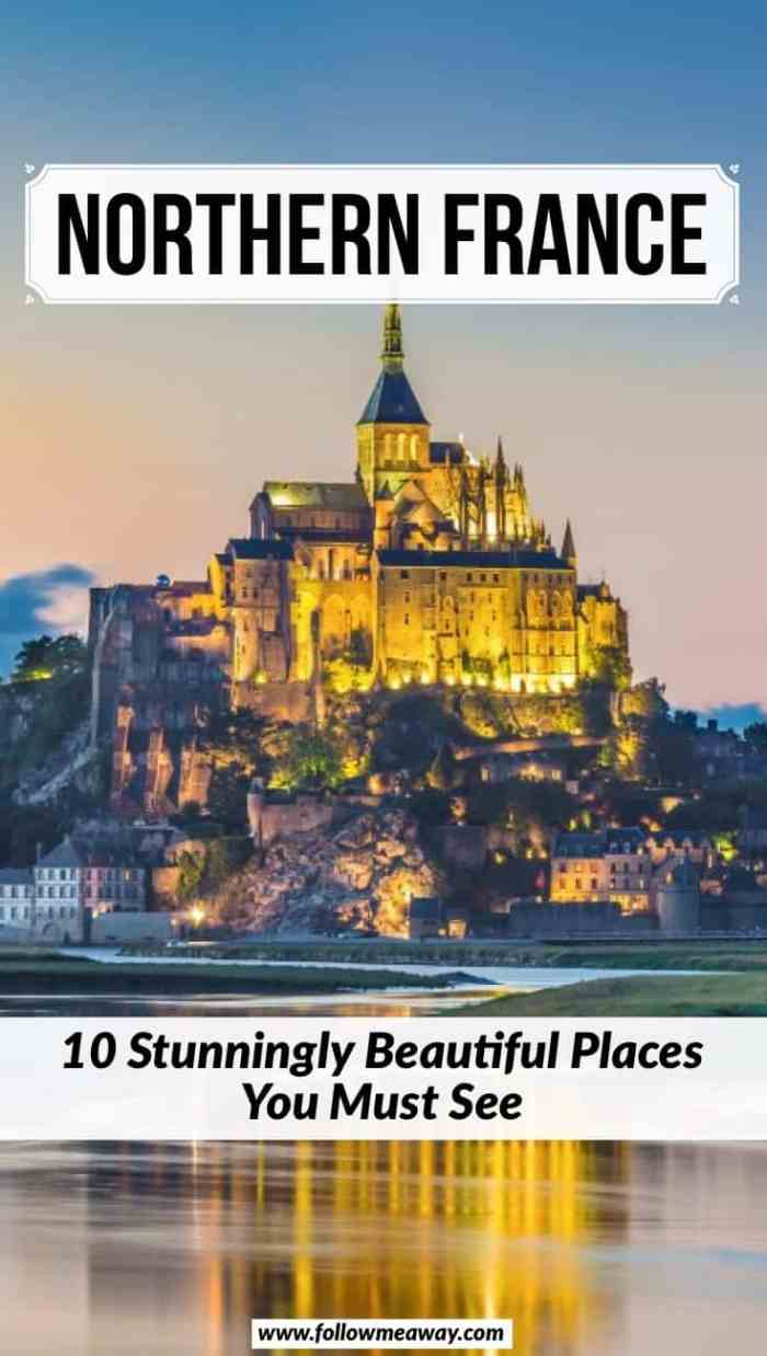 10 Stunningly Beautiful Places You Must Visit In Northern France | Best places to visit in France | how to plan your France itinerary | best France travel tips | what to see in France | Inspiring places to visit in Europe and Northern France | Normandy travel tips and itinerary