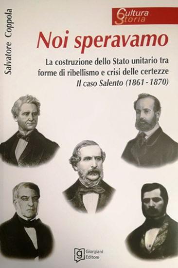 Libri| Noi speravamo. La costruzione dello Stato unitario tra forme di ribellismo e crisi delle certezze. Il caso Salento (1861-1870)
