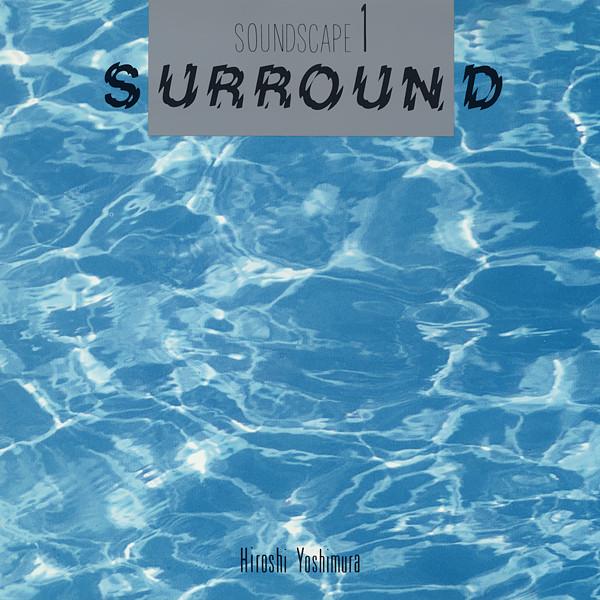 Hiroshi Yoshimura Soundscape 1: Surround