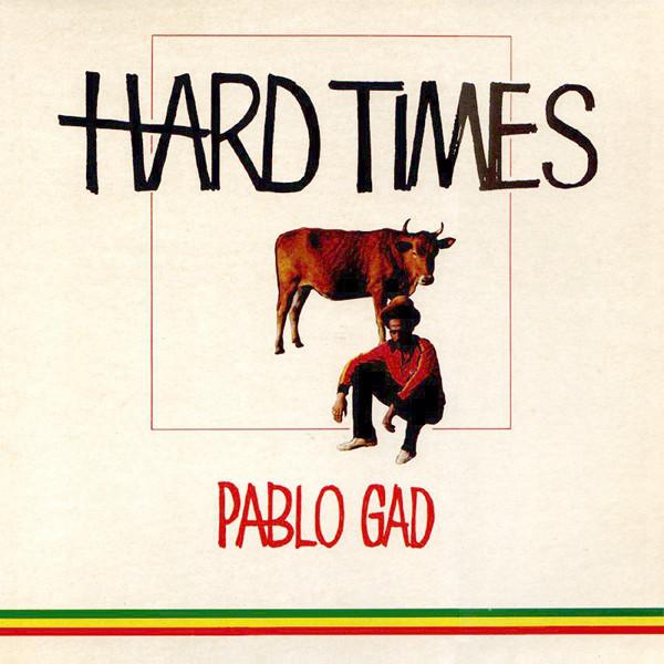 Pablo Gad Hard Times