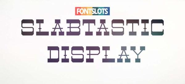Slabtastic Display
