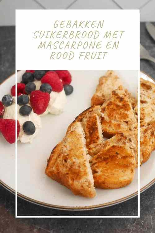 Gebakken suikerbrood met mascarpone en rood fruit - Pinterest | Foodaholic.nl