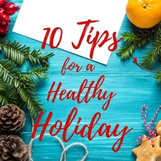 10 Tips for a Healthy Holiday | A Nutritionists tips for a healthy holiday season