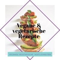 vegetarische und vegane rezepte