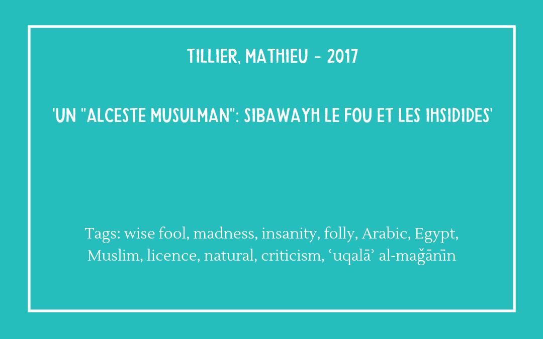 """Review of Tillier, Mathieu, 'Un """"Alceste Musulman"""": Sibawayh le fou et les Ihsidides', Bulletin d'Études Orientales, 66 (2017), pp. 117-139"""