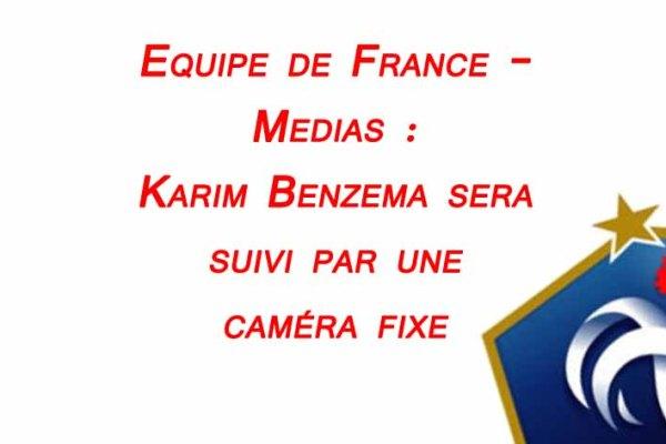 equipe-france-karim-benzema-suivi-par-camera-fixe