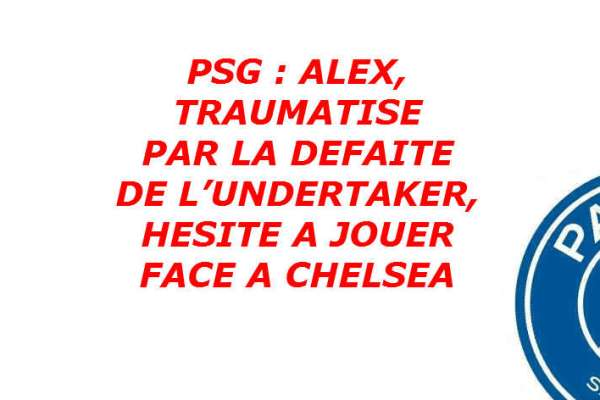 psg-ligue-des-champions-alex-incertain-defaite-undertaker-illustration