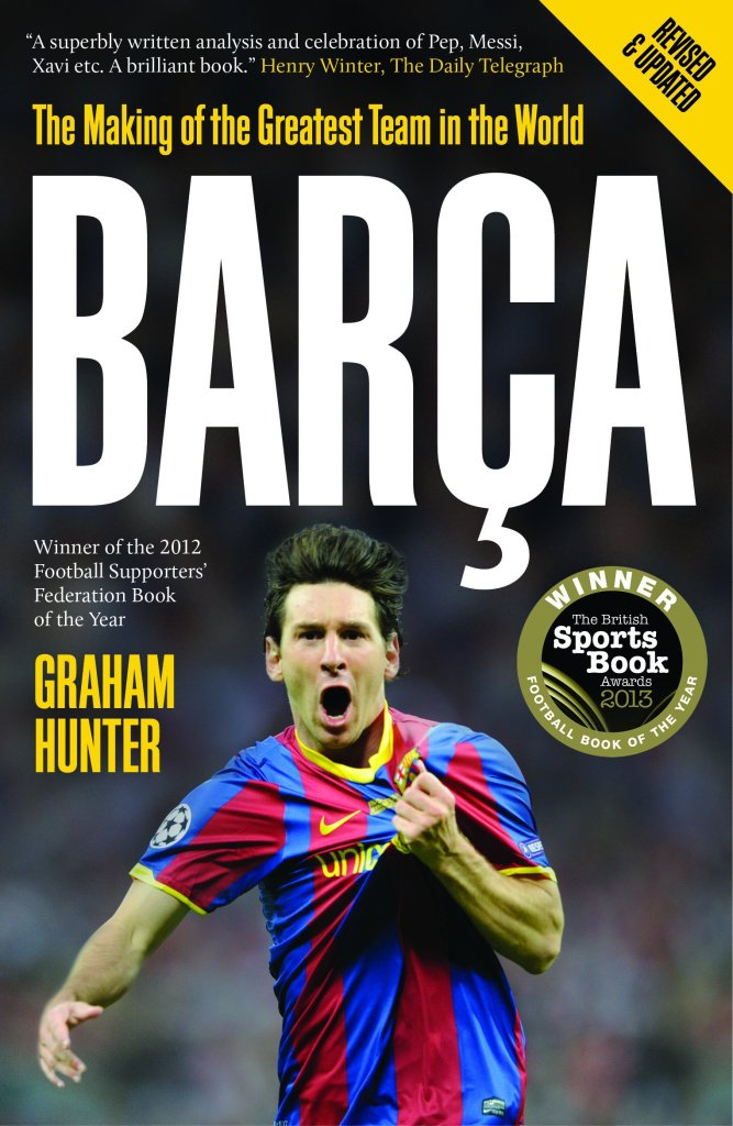 Barca: The Making Of The Greatest Team In The World - Graham Hunter