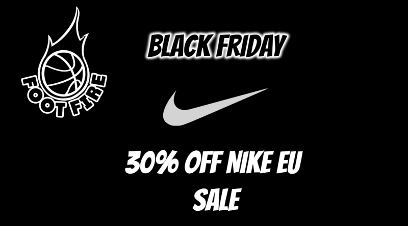 BLACK FRIDAY DEAL - 30% Off Nike EU Sale | Foot Fire