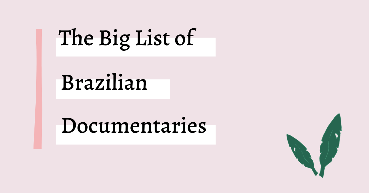 The Big list of Brazilian Documentaries Graphic