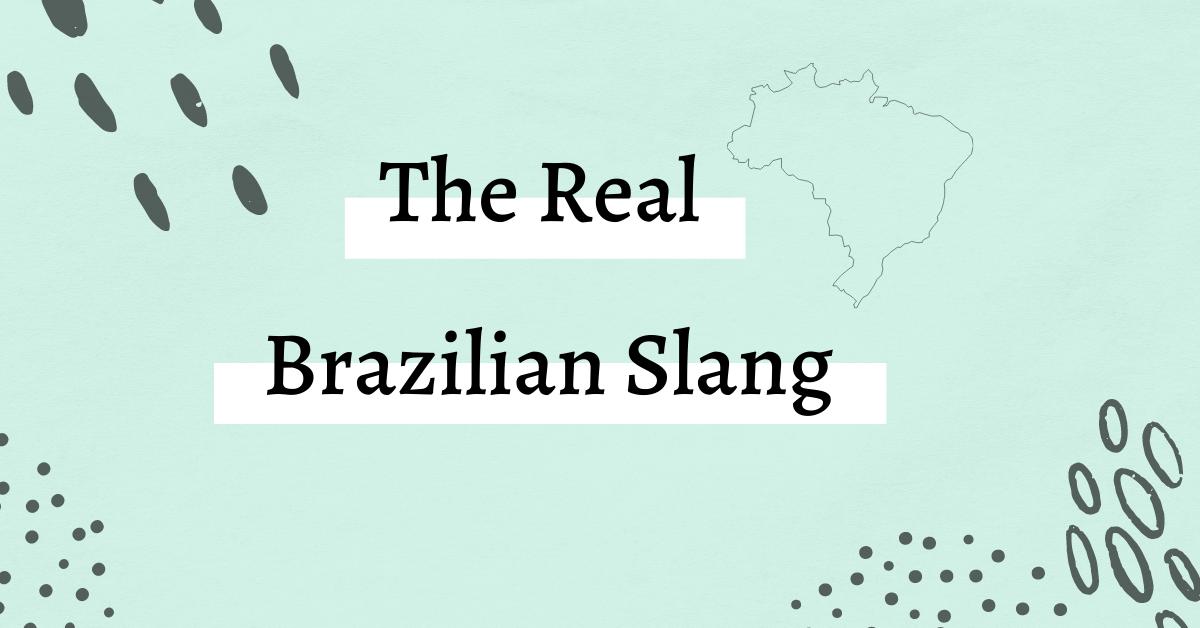 The Real Brazilian Slang