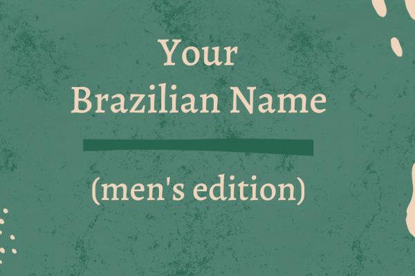 Your Brazilian Name men's edition