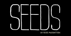 DON'T MISS THIS BOOK!!!  SEEDS by Ross Mackintosh