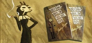 KICKSTART THIS: Help Turn Andrez Bergen's 'Tobacco-Stained Mountain Goat' Into A Graphic Novel!