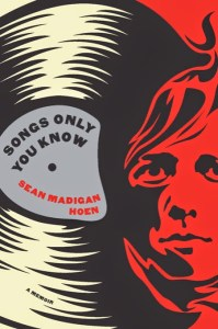 Read an Excerpt From 'SONGS ONLY YOU KNOW' By Sean Madigan Hoen