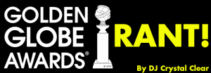 The 73rd Annual Golden Globe Awards RANT!