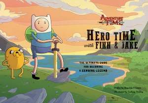 A Look at 'Adventure Time: Hero Time with Finn and Jake: The Ultimate Guide to Becoming a Genuine Legend'