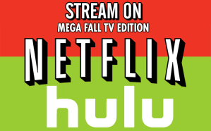 Stream On: Mega Fall Edition – A Look at Hulu and Netflix (Part I)