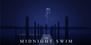 Win 'The Midnight Swim' on DVD and Watch an Exclusive Clip From The Movie!