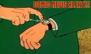 Comic News Alert!!! Marvel!  DC!  Image! Dark Horse!  AfterShock!  Archie!