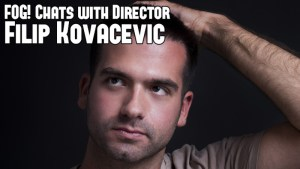 FOG! Chats With 'Incarnation' Director/Co-Writer Filip Kovacevic