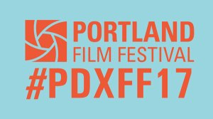 2017 Portland Film Festival (Oct. 30 – Nov. 4) Announces Film Slate