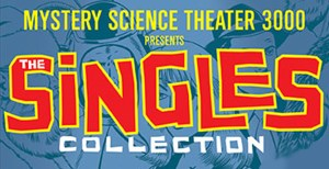 'Mystery Science Theater 3000: The Singles Collection' Collection of Out-of-Print Episodes Available May 22nd from Shout! Factory