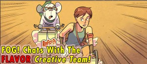 FOG! Chats With 'Flavor' Creative Team of Joseph Keatinge, Wook Jin Clark, and Ali Bouzari!