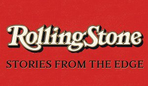 'Rolling Stone: Stories From the Edge' Doc Comes to Blu-ray & DVD Sept. 11 from Shout! Factory