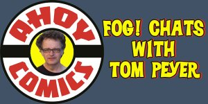 FOG! Chats With Tom Peyer About AHOY Comics!