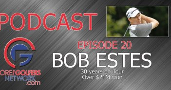 Fore Golfers Podcast 20 – PGA Tour Veteran BOB ESTES