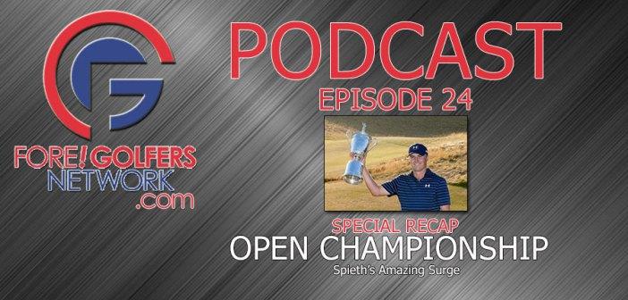Fore Golfers Network 24 – Spieth Captures Claret – OPEN Recap Special