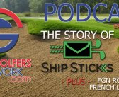 Fore Golfers Network 37 – The Story of SHIP STICKS w/ Listener Contest!