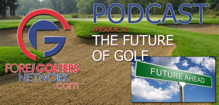 Fore Golfers Network 42 – Making Golf Great Again