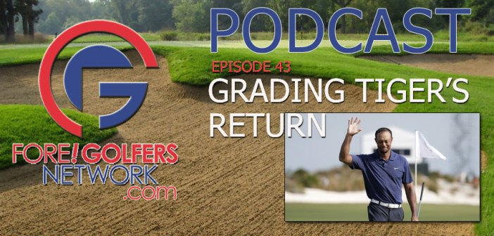 Fore Golfers Network 43 – Grading Tiger's Return