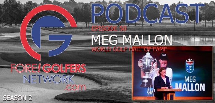 Fore Golfers Network 50 – Meg Mallon – World Golf Hall of Fame