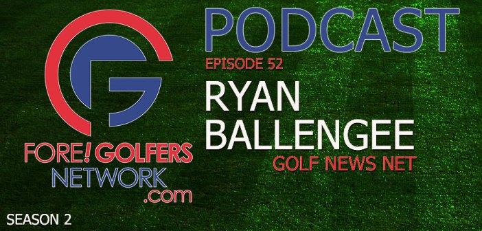 Fore Golfers Network 53 – Ryan Ballengee of Golf News Net