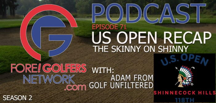 FGN Ep 71 – The Skinny on Shinny – US Open Recap Special