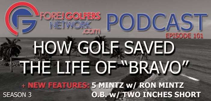 """FGN Ep 101 – How Golf Saved The Life of """"Bravo"""""""