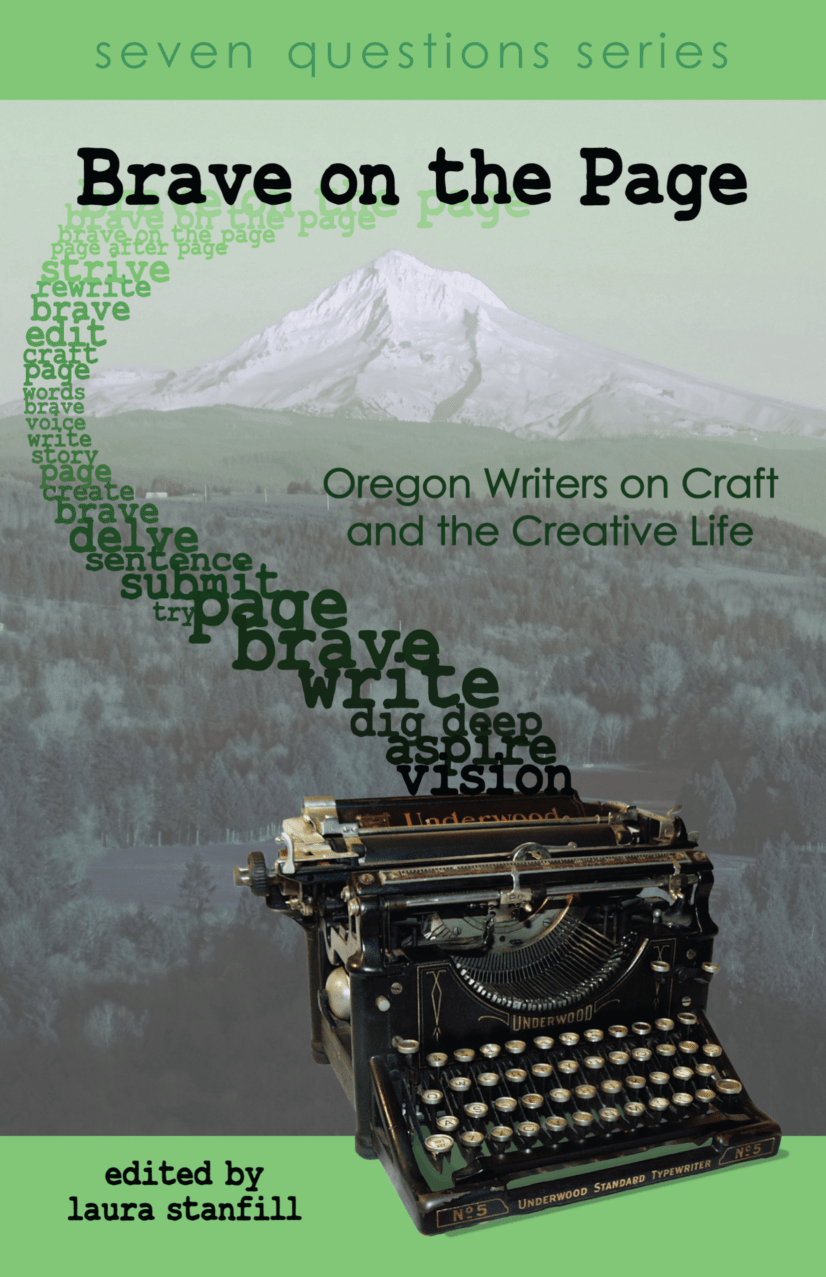 Brave On The Page: Oregon Writers On Craft And The Creative Life
