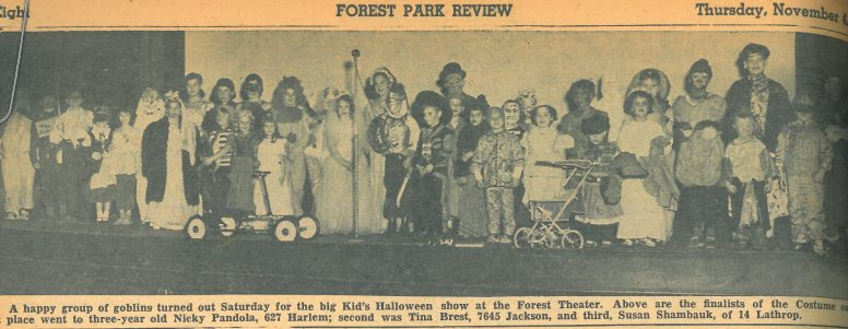 In 1954 children in their Halloween best competed for a prize at the Forest Park Theater (at the corner of DesPlaines and Madison).