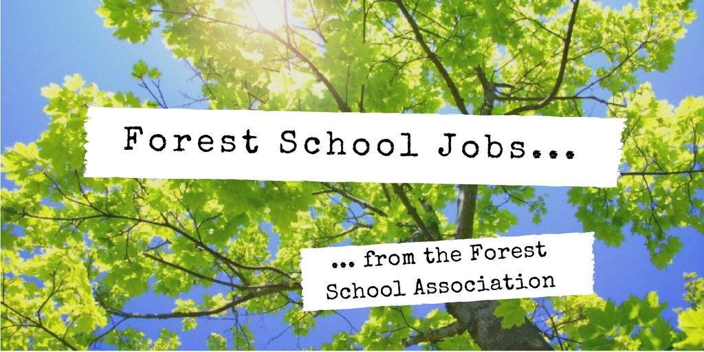 Deadline : 22nd April 2018  Forest School Leader/Assistant/Sheffield