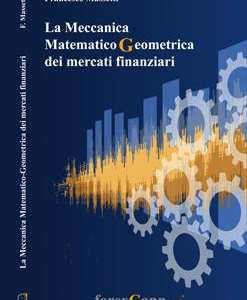La Meccanica Matematico Geometrica dei mercati finanziari