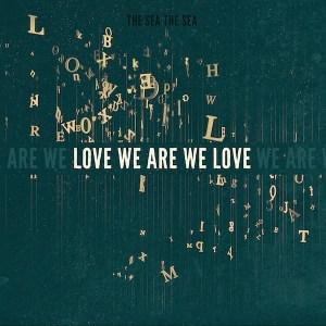 The-Sea-The-Sea-Love-We-Are-We-Love-Album-Cover