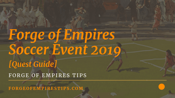 Forge Of Empires Spring Event 2020.Forge Of Empires Soccer Event 2019 Quest Guide