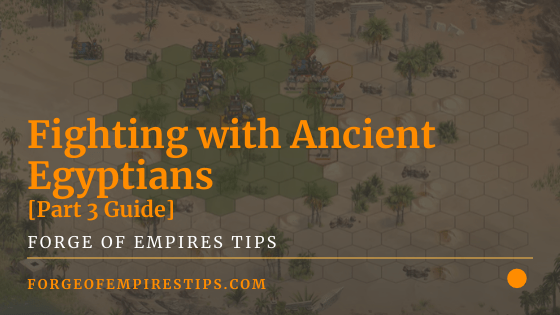 Fighting with Ancient Egyptians [Part 3 Guide]