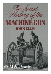 Social History of the Machine Gun, by John Ellis